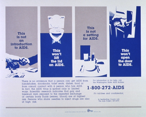 <p>Multi-colored with predominantly blue lettering. Four illustrations showing a handshake, a toilet, a table setting, and a hand near a door knob. Text below the illustrations stresses that AIDS cannot be transmitted through routine daily activities. Near the bottom is 800 contact number.</p>