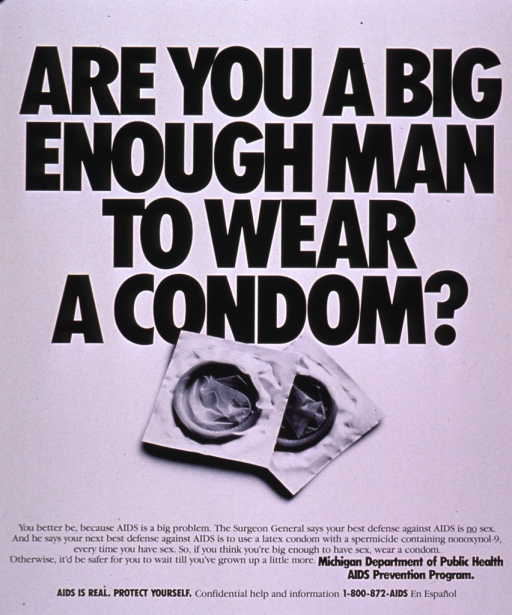 <p>White poster with black print, the title covering over half of the space. The visual consists of the photo reproduction of two packaged condoms. The text is at the bottom of the poster and warns that AIDS is a serious health concern. The best defense is to abstain from sex, and the second best is to use a condom and spermicide. It also states that if someone is man enough to have sex, he should be man enough to use a condom. A phone number and the publishing information are located at the bottom of the poster.</p>