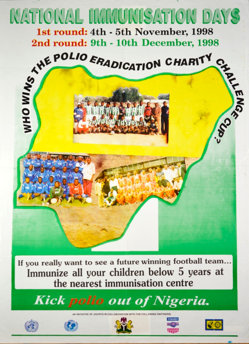 <p>Green and white poster with multicolor lettering.  Title at top of poster.  Dates for campaign also at top of poster.  Visual image consists of three color photo reproductions showing soccer teams, contained within an outline of Nigeria.  Initial caption phrase above photos.  Remaining caption text and note below photos.  Publisher and sponsor information at bottom of poster.</p>