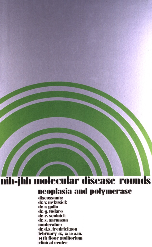<p>Two thirds of the poster consists of a silver background with green lines of varying widths forming concentric circles, half of which can be seen.  The discussants are V. McKusick, R. Gallo, G. Todaro, E. Scolnick, and S. Aaronson.  The moderator is D.S. Fredrickson, and the date given is February 16.</p>