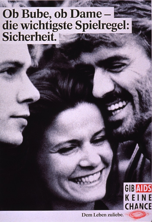 <p>Black and white poster with some red along the border and behind some of the print. The title is along the top and the rest of the print is at the bottom of the poster. The bottom right corner of the poster has the phrase &quot;Dem Leben zuliebe&quot; next to the logo for Gib AIDS keine Chance (which includes a condom packaged in red).  The visual is a photo reproduction of three young people, two males and a female. The visual shows only their faces and they are smiling and laughing. The poster emphasizes the importance of safe sex in the prevention of AIDS.</p>
