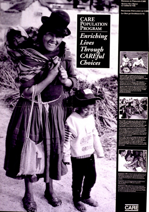 <p>Black and white poster with white lettering.  Poster dominated by a b&amp;w photo reproduction featuring a woman and two children.  Title superimposed on photo.  Title also in Spanish and French in upper right corner.  Right side of poster features 3 smaller b&amp;w photo reproductions depicting CARE's family planning programs in Uganda, Peru, and Bangladesh.  Publisher information in lower right corner.</p>