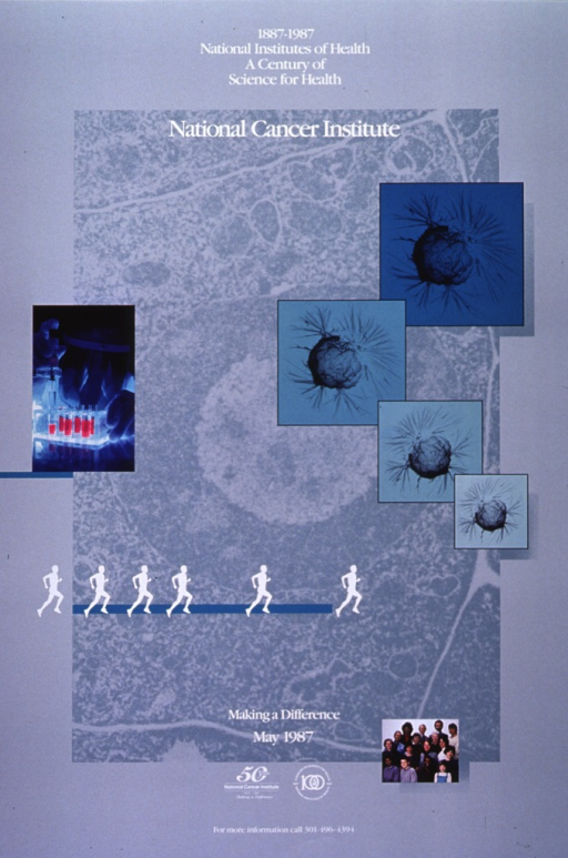 <p>Gray poster with white lettering and teal accents. Poster features four squares along the right side, varying in size and shades of teal, with an image of a cancerous growth in the center of the square. Left side shows color picture of a research scientist working in a lab wearing protective lab gear.  Thin teal line across a portion of the bottom third of poster shows white silhouettes of six men in running shorts jogging along it.  Bottom right corner has color photograph of a group of people, varying in age, gender, and race.  Logos for NIH Centennial and National Cancer Institute 50th anniversary at bottom of the poster.</p>