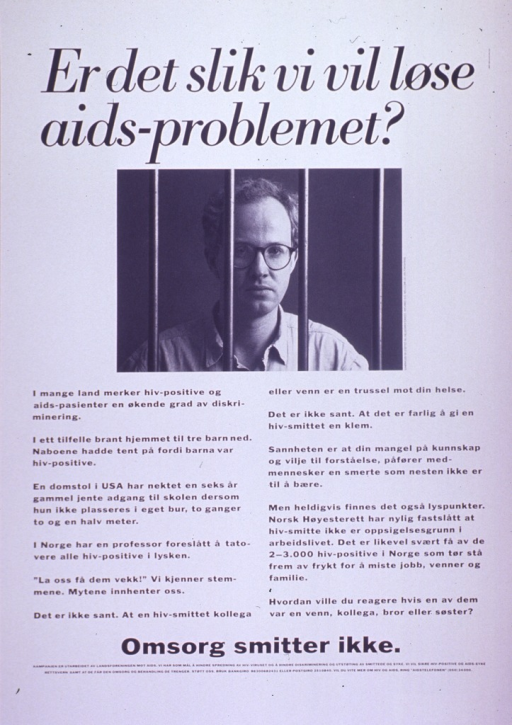 <p>Predominantly white poster with black lettering.  Title at top of poster.  Visual image is a b&amp;w photo reproduction featuring a man standing behind prison bars.  Sponsor information on right side of photo.  Lengthy caption below photo discusses the discrimination faced by people with HIV or AIDS, contradicts several myths about the disease, and asks how one might react if this happened to a friend, colleague, or sibling.  Note below caption indicates that care is never infectious.  Publisher information below note.</p>