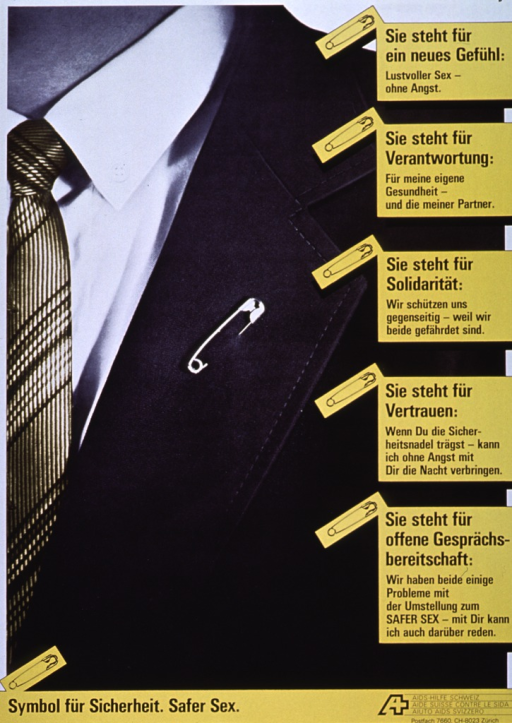 <p>Predominantly black and white poster with black lettering.  Reproduction of a b&amp;w photo of the chest and shoulder of a man in a business suit dominates poster.  Man wears a safety pin in his lapel.  Right side of poster features five yellow boxes explaining the meaning of the safety pin, including sex without anxiety, responsibility for health, solidarity, trust, and open communication.  Title and publisher information at bottom of poster.</p>