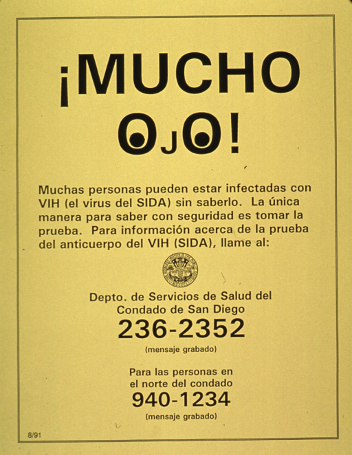 <p>Predominantly yellow poster with black lettering.  Title at top of poster.  The &quot;o&quot;s in ojo have been filled in slightly so they are suggestive of eyes.  Note text below title indicates that many people can be infected with HIV and not know it, and that testing is the only way to know for sure.  Publisher information and hotline numbers below note.</p>