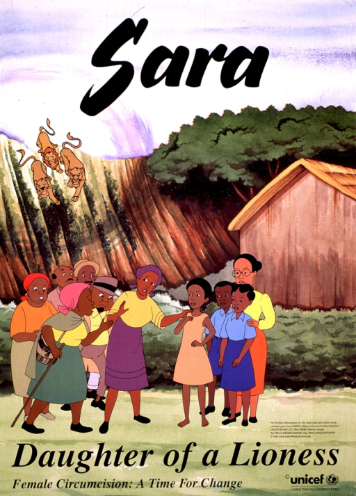<p>Multicolor poster with black lettering advertising a video and comic book that address female circumcision.  Initial title word at top of poster.  Visual image is an illustration of two groups of people near a building in a valley.  The group of adult men and women confronts the group of three schoolgirls and their teacher.  One male and two female lions descend the hillside in the background.  Remaining title text at bottom of poster.  Publisher information in lower right corner.</p>