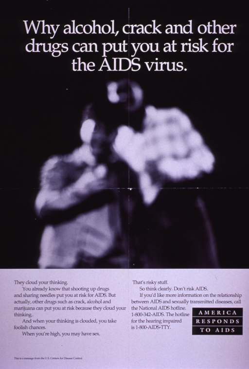 <p>Black and white poster.  Title at top of poster.  Visual image is a b&amp;w photo reproduction featuring two people standing close together.  The picture is quite out of focus.  Caption below photo stresses the effect of alcohol and other drugs on judgment and the subsequent risk of unsafe sex.  Note in lower right corner.  Publisher information at bottom of poster.</p>