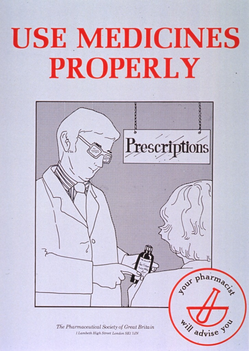 <p>White poster with red and black lettering.  Title at top of poster.  Visual image is an illustration of a pharmacist handing a medicine bottle to a woman while pointing at the directions for its use.  Note incorporated into logo in lower right corner.  Logo features a line drawing of a mortar and pestle.  Publisher information at bottom of poster.</p>