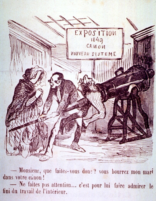 <p>At an exhibit of cannons, a woman asks a man why he is cramming her husband into a cannon; all that is showing of the husband is the lower torso.  The man responds that he wants the husband to examine the fine detail of the interior.</p>