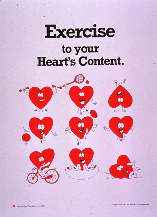 <p>Predominantly white poster with black lettering.  Title at top of poster.  Visual images are color illustrations of a cartoon-style, symbolic heart engaged in a variety of exercises and sports including weightlifting, tennis, gymnastics, basketball, football, running, cycling, jumping rope, and swimming.  Publisher information in lower left corner.</p>