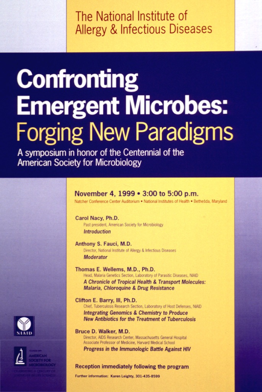 <p>Poster in shades of blue and yellow. The logos for NIAID and the American Society for Microbiology are in the lower left corner. The remainder of the poster gives the details of the symposium including the titles of the speeches. The titles include: A chronicle of tropical health &amp; transport molecules : malaria, chloroquine &amp; drug resistance; Integrating genomics &amp; chemistry to produce new antibiotics for the treatment of tuberculosis; and Progress in the immunologic battle against HIV.</p>