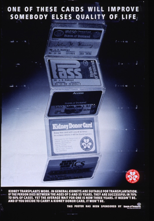 <p>Blue and black poster with white lettering.  Title at top of poster.  Visual image is a black and white photo reproduction showing a plastic card holder, as found in many wallets, stretched out to reveal three bank cards and a kidney donor card.  Publisher information and caption below photo.  Caption discusses success of kidney transplantation and the lengthy wait to receive a donor kidney.  Sponsor information in lower right corner.</p>