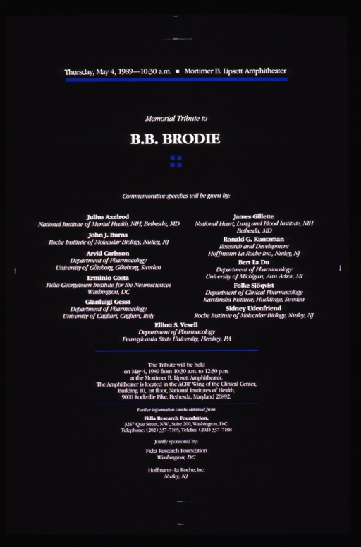 <p>Predominantly dark gray poster with white lettering announcing a memorial service held in May, 1989.  Date and location of service at top of poster.  Title below date information.  A small arrangement of blue squares is the only visual image.  Poster dominated by list of speakers at the service.  Speakers appear to be involved in neurosciences, molecular biology, and pharmacology.  Publisher and sponsor information at bottom of poster.</p>