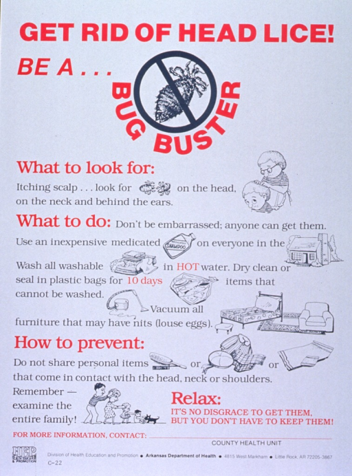 <p>White poster with red and green lettering.  Title at top of poster.  Dominant visual image is an illustration of a louse with a &quot;do not&quot; sign superimposed on it.  Text dominates the poster, but smaller illustrations are mixed in, some replacing words to give the effect of a rebus.  Bottom of poster features a space for local contact information, as well as publisher's address.</p>