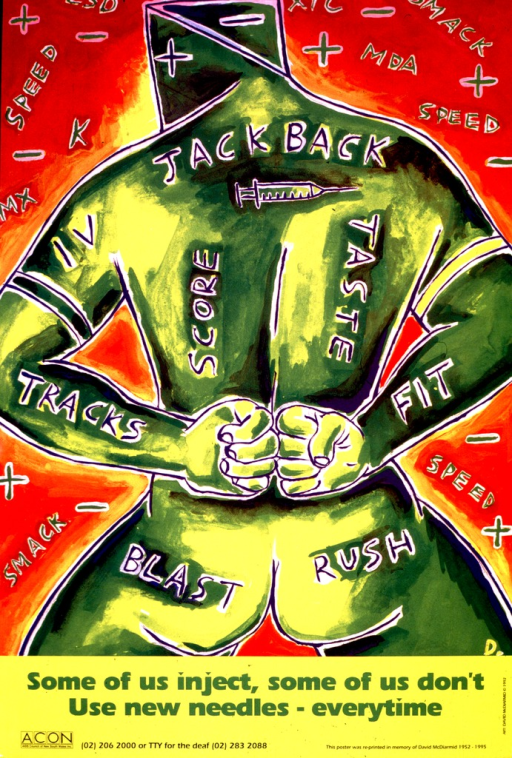 <p>Reproduction of a multicolored painting of a naked male torso shown from behind, colored green and yellow, and set against a red, orange, and yellow background.  The man's arms are drawn behind him, with the clenched fists meeting at mid-back. Various drug-related terms and paraphernalia are delineated in green and blue on the body and on the background, as are the symbols for &quot;positive&quot; and &quot;negative&quot;.  The logo and telephone number for AIDS Council of New South Wales appears at the bottom.</p>