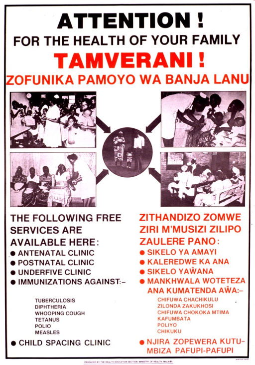 <p>White poster with black and red lettering.  Title at top of poster.  Visual image consists of 5 b&amp;w photo reproductions.  Four square photos depict clinic scenes.  Arrows point from the square photo to a circular photo showing a four-member family.  Lists of clinic services in English and what appears to be Chichewa below photos.  Publisher information at bottom of poster.</p>