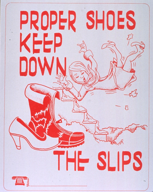 <p>White poster with red lettering.  Initial title words at top of poster.  Visual image is a two-part illustration.  One part shows a woman slipping and falling down some icy, snow-covered steps.  The other part contrasts a high-heeled pump with a snow boot.  Initials TER near bottom of steps.  Remaining title words under illustration.  Space provided for phone number at bottom of poster, though none given.</p>