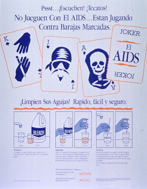 <p>White poster with blue and orange lettering.  Title at top of poster.  Dominant visual image is an illustration of four playing cards, with a needle, pirate, and skull replacing the king, jack, and ace.  The joker reads &quot;el AIDS.&quot;  Caption below cards urges cleaning needles as a fast, easy, and safe process.  Five small illustrations below caption depict process, which is also described in three steps.  Publisher and sponsor information in lower right corner.</p>