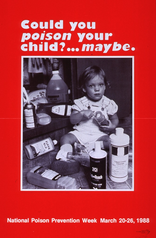 <p>Red poster with white and black lettering.  Title at top of poster.  Visual image is a reproduction of a b&amp;w photo showing a young child surrounded by bottles.  The child sits in front of open cabinet doors, near more household chemicals.  Caption below picture.  Note at bottom of poster.</p>