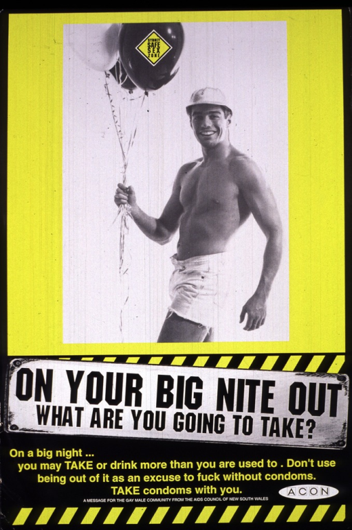 <p>Black and yellow poster, the only illustration being a black and white photograph of a bare-chested man wearing a hard hat and carrying three balloons, on one of which is superimposed a black and yellow traffic sign reading &quot;Sydney Safe Sex Zone&quot;.  The title is in black letters on a sign beneath the photograph, and the rest of the text is printed in yellow and white on the black background.  The logo of AIDS Council of New South Wales appears at the bottom.</p>