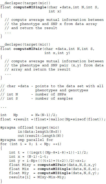 MIC code snippet. The first pragma directive marks the start of a MIC code section. Keywords in and out indicate the data to be transferred to and from the Xeon Phi. The OpenMP clause omp parallel for launches all available threads in parallel, which execute the code in the body of the loop and score the SNP pairs.