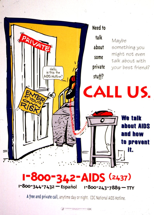 <p>White poster with multicolor lettering.  Title in upper left corner.  Visual image is an illustration of a door labeled &quot;private&quot; and &quot;enter at your own risk.&quot;  A phone cord stretches from outside the door into the room and a text balloon indicates that the person in the room is calling the AIDS hotline.  Note near center of poster on right side.  Publisher information at bottom of poster.</p>
