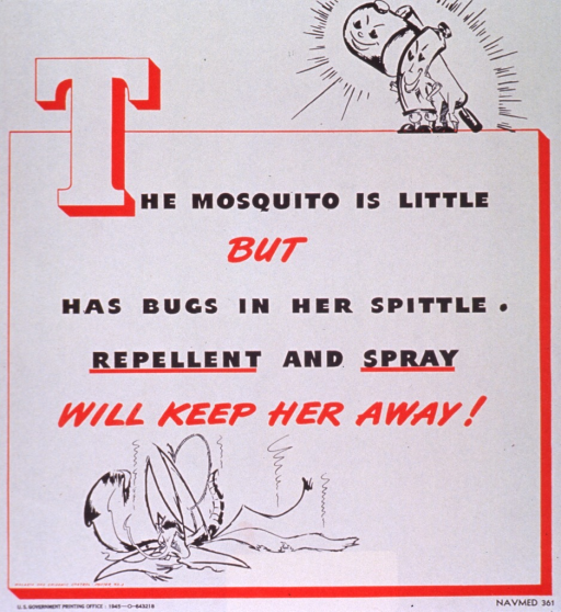 <p>White poster with red and black lettering.  Title dominates poster.  Visual image in upper right corner is an illustration of two smiling cartoon-character repellent containers.  Image near bottom of poster is an illustration of a dead mosquito.  Publisher information at bottom of poster.</p>