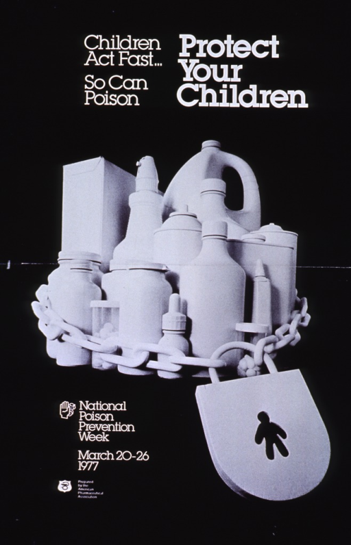 <p>Black poster with white lettering.  Title at top of poster.  Visual image is a reproduction of a b&amp;w photo of a cluster of medicine and chemical containers, surrounded by a chain and secured by a lock.  The keyhole on the lock is in the shape of a child.  Note and publisher information near lower left corner.</p>