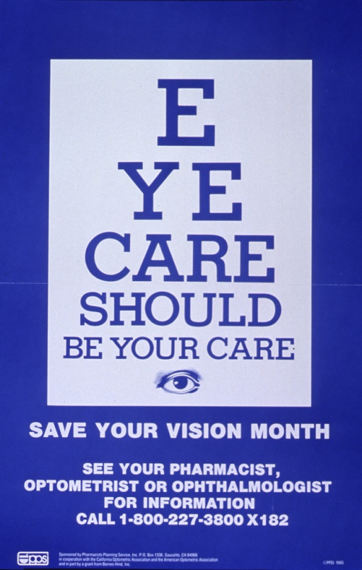 <p>Blue and white poster.  Initial title words form the poster's visual image, as they are arranged to look like an eye chart.  An illustration of one eye appears below the chart.  Remaining title words, caption,and phone number for more information appear near bottom of poster.  Logo for Pharmacists Planning Service and list of sponsors in lower left corner.</p>