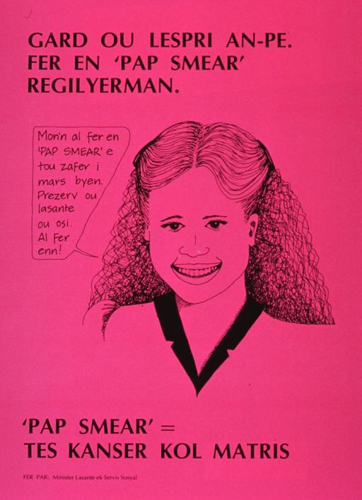 <p>Bright pink poster with black lettering.  Title at top of poster.  Visual image is an illustration of young woman.  In a text balloon near her head she indicates that she had a Pap smear and everything was fine and she urges the viewer to preserve the viewer's health and get one too.  Caption appears below illustration.</p>