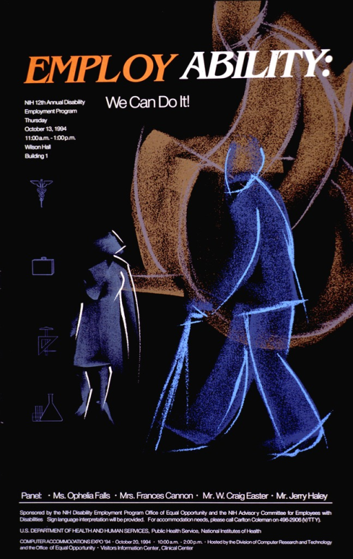 <p>Black poster with abstract representations of two disabled people--one in brown in a wheelchair, and one in blue walking with the aid of a cane. A third abstract representation is in gray/blue and is of a woman in a short dress. The title is in two different colors--employ in orange and ability in white. Along the left side are drawings representing various areas of employment: the medical symbol, a briefcase, carpenter tools, and laboratory flask and test tubes.</p>