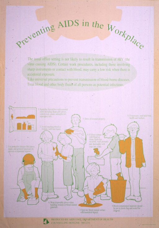 <p>White and light green poster with a peach border and green lettering, illustrated in the lower half with drawn images of men and women at work, taking preventive measures that illustrate nine listed precautions, like washing one's hands, dressing wounds properly, cleaning blood-stained surfaces with bleach.  The major areas of concern, the contents of a first aid box, gloves, bleach, bandages, and a plastic bag, are all highlighted in orange.  The logo and telephone number of the AIDS Unit, Department of Health appear at the bottom.</p>