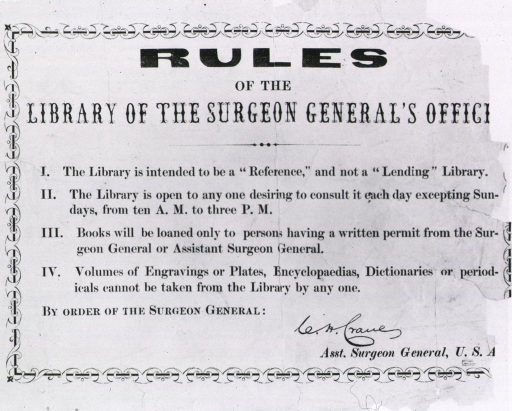 <p>Text of the rules stating the purpose of the library, hours of operation, who may borrow books, and what cannot be removed from the premises; signed by Asst. Surgeon General C.H. Crane.</p>
