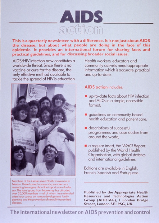 <p>Predominantly white poster with multicolor lettering.  Title at top of poster.  Poster is dominated by text explaining the purpose of the AIDS action newsletter.  The quarterly newsletter focuses on educational activities aimed at HIV/AIDS prevention.  Visual image is a b&amp;w photo reproduction featuring a group of teens.  Some hold posters promoting condom use.  Caption below photo.  Publisher information next to caption.  Note at bottom of poster.</p>