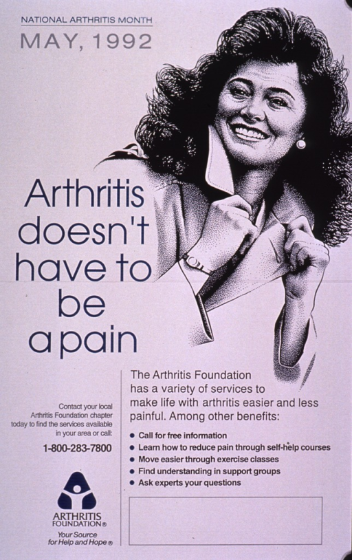 <p>White poster with lettering in blue or black print. Title is in large blue print beside the drawing of a woman from the chest up. Logo for the Arthritis Foundation, contact information, and explanation of how the Foundation can be of assistance to people suffering from arthritis at the bottom of the poster.</p>