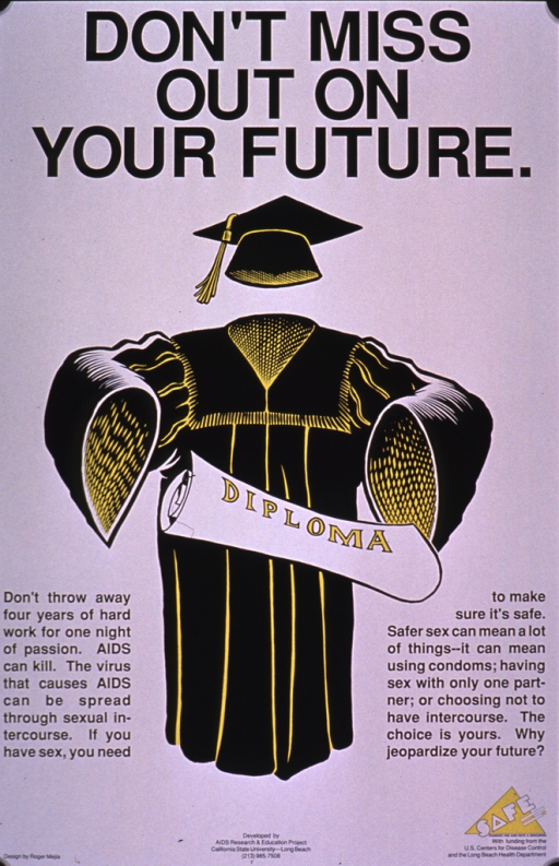 <p>White poster with black lettering. The visual is in black and yellow and consists of a cap and gown with a rolled diploma in front of it. The text is on either side of the visual and emphasizes the importance of safe sex--whether it's abstaining from sexual activity, using condoms, and/or having only one partner.</p>