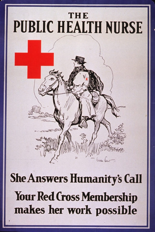 <p>Off-white poster with black lettering and steel blue border.  Initial title words at top of poster.  Central image is a reproduction of an ink line drawing depicting a nurse on horseback.  The nurse wears a boater-style hat, a long dress with a red cross on the arm, and a dark cloak.  Artist's signature in lower right corner of image.  Large red cross in upper left corner of image.  Remaining title words and caption at bottom of poster.</p>