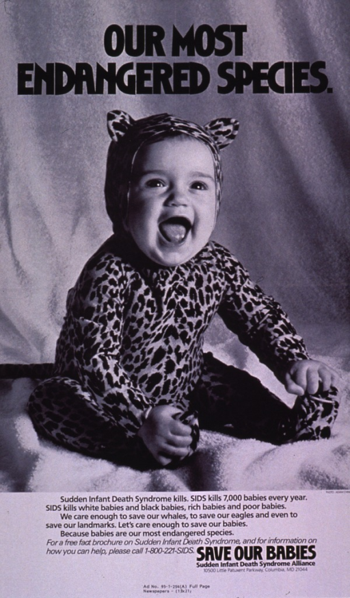 <p>Black and white poster with black lettering.  Title at top of poster.  Visual image is a b&amp;w photo reproduction featuring a smiling infant in a leopard-print costume, complete with ears and a tail.  Caption below photo urges action to save babies from sudden infant death syndrome.  Note and publisher information below caption.</p>
