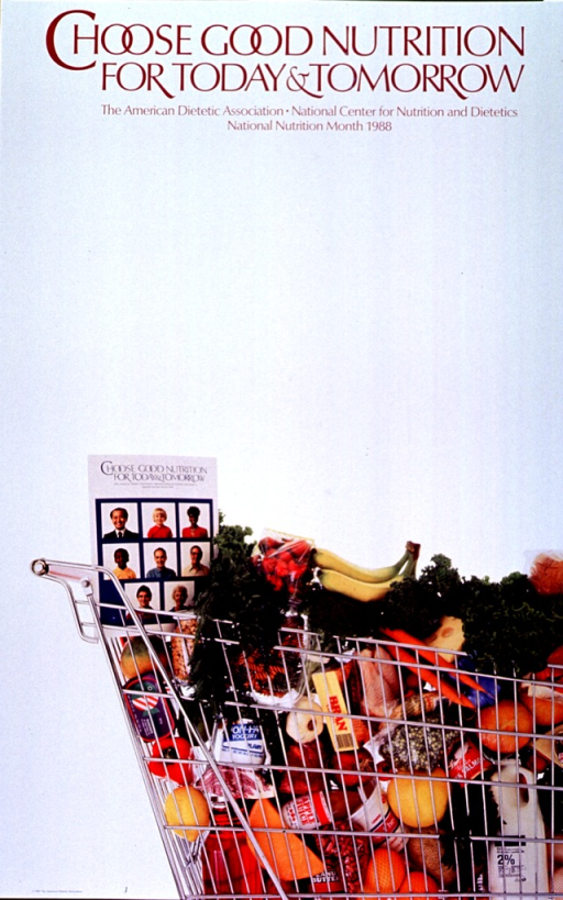 <p>White poster with maroon lettering.  Title at top of poster.  Visual image is a reproduction of a color photo showing a shopping cart filled with foods for a balanced diet.  Fruits and vegetables, dairy products, proteins, and grains are all visible.  A different poster for the 1988 National Nutrition Month, featuring pictures of people, is displayed at the top of the cart.</p>