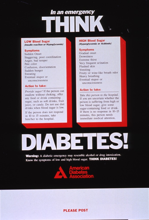 <p>Predominantly black poster with multicolor lettering.  Initial title words at top of poster.  Two columns in center of poster list symptoms for low and high blood sugar and suggest actions to take to aid the patient.  Remaining title word and caption below columns.  Publisher name and logo below caption.  Bottom of poster is mostly blank except for the phrase &quot;please post.&quot;</p>