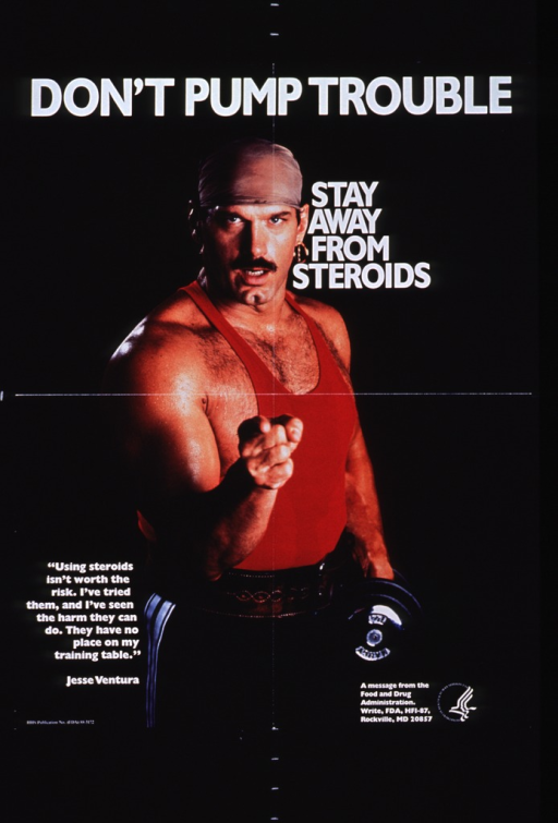 <p>Black poster with white lettering featuring color photo of Jesse Ventura, a wrestling star.  Ventura wears a bandana on his head, a red muscle shirt, a back-support belt, and dark blue sweat pants with white side trim.  He holds a barbell in one hand.  He stands in a confrontational pose, pointing a finger at the viewer.  HHS logo and contact information for FDA in lower right corner.</p>