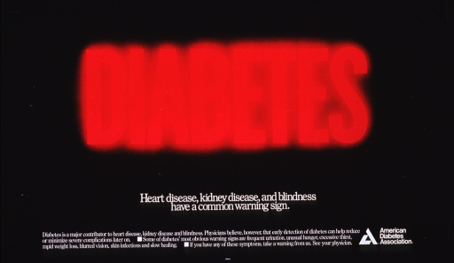 <p>Black poster with red and white lettering.  Title word dominates poster.  Presented all in capital letters and with a slight aura, it is suggestive of a glowing neon sign.  Caption below title.  Additional text explaining the link between diabetes and other diseases, as well as some symptoms of diabetes at bottom of poster.  Publisher information and logo in lower right corner.</p>