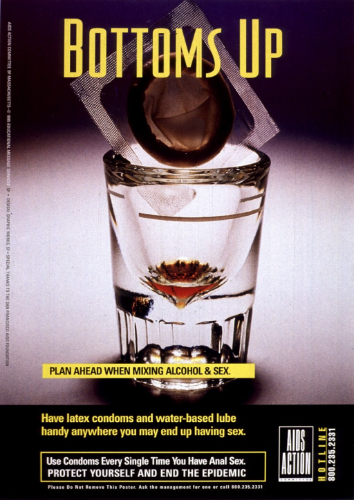 <p>Poster with yellow and white lettering, illustrated with an empty shot glass in which is placed an unopened condom.  The logo and telephone number of AIDS Action Committee appear at the bottom, along with a request that the poster not be removed.</p>