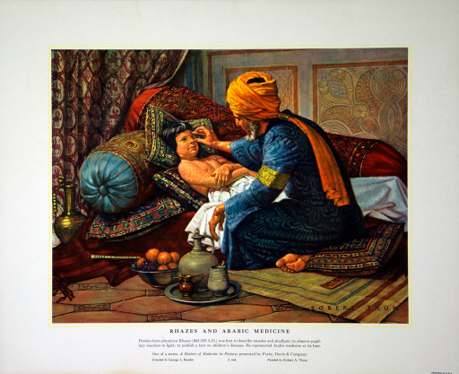 <p>Persian-born physician Rhazes (865-925 A.D.) was first to describe measles and smallpox; to observe pupilary reaction to light; to publish a text on children's diseases.  He represented Arabic medicine at its best.</p>