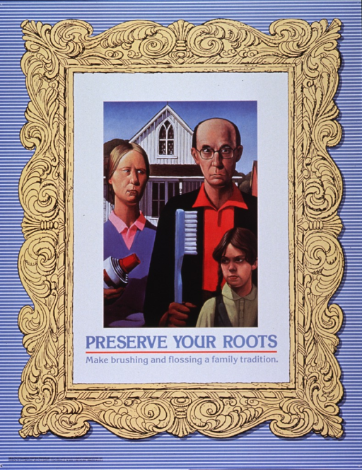 <p>Multicolor poster with light blue lettering.  Central image on poster is a parody of Grant Wood's painting &quot;American Gothic.&quot;  The farmer and his wife have been transformed into a suburban couple, the wife wearing a purple sweater and pink shirt and the man wearing a black coat, red polo shirt, and more modern glasses.  In place of the pitch fork, the man holds a giant toothbrush; the woman holds an oversize tube of toothpaste.  A girl, dressed in green and wearing braids, stands in front of the couple.  The title appears below the image in a white border that looks like a mat beneath the ornate gold frame that surrounds the picture.  The background for the rest of the poster is light blue with thin white stripes.</p>