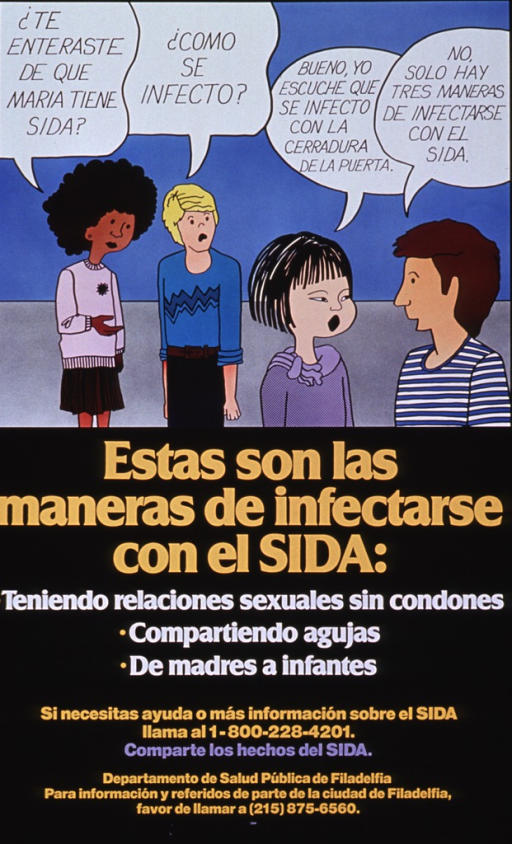 <p>Predominantly black poster with multicolor lettering.  Top of poster features a cartoon-style drawing in which four people discuss how a friend contracted AIDS, including a rumor that the friend got AIDS from a doorknob.  Title below illustration.  Text below title lists unsafe sex, sharing needles, and mother-to-child transmission as ways that people can get AIDS.  Phone number for more information, note, and publisher information below text.</p>