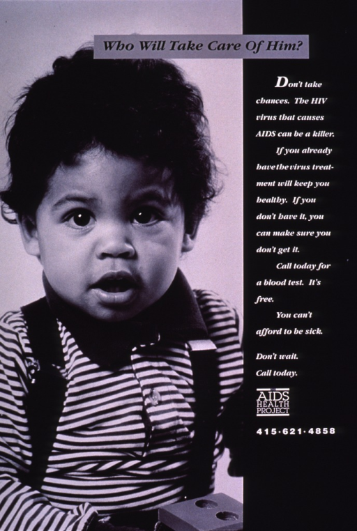 <p>Black and white poster.  Title at top of poster.  Visual image is a black and white photo reproduction featuring a toddler.  Lengthy caption on right side of poster urges HIV testing.  Publisher information near lower right corner.</p>