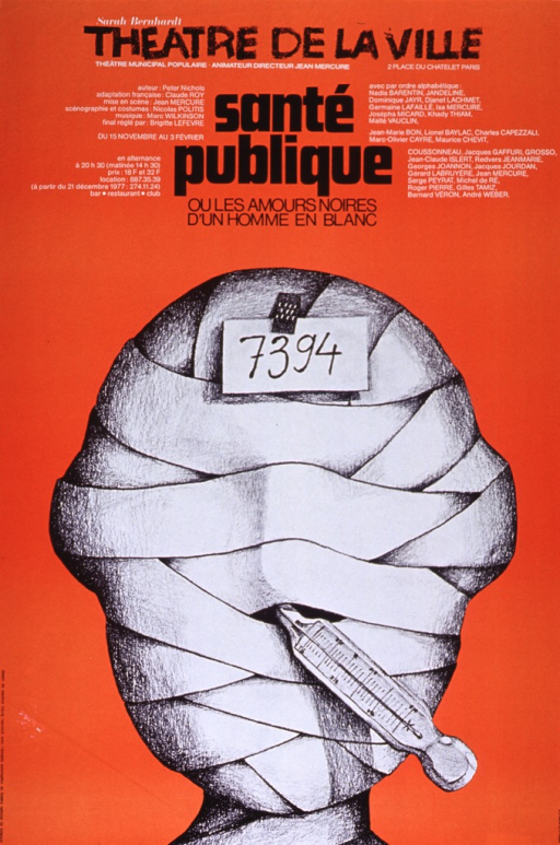 <p>Orange poster with black and white lettering announcing a French-language adaptation of a play by Peter Nichols.  Publisher/theater information at top of poster.  Title and additional text listing cast, director, etc., below publisher information.  Visual image is an illustration of the head and shoulders of a human figure wrapped completely in bandages, like a mummy.  A thermometer protrudes from the person's mouth and a note with a number is pinned to the person's head.</p>