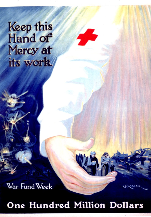 <p>A poster promoting War Fund Week uses an extended arm with a Red Cross band and a hand gathering refugees and wounded soldiers.  Sun rays beneath the arm shower the people.  On the right side of the poster firing cannon light the sky.  The dates May 6-13 are marked out.  &quot;One hundred million dollars&quot; is written on the bottom of the poster.</p>